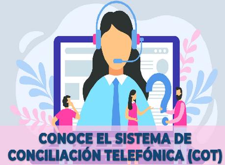 Conoce el sistema de concilacion telefonica (COT)