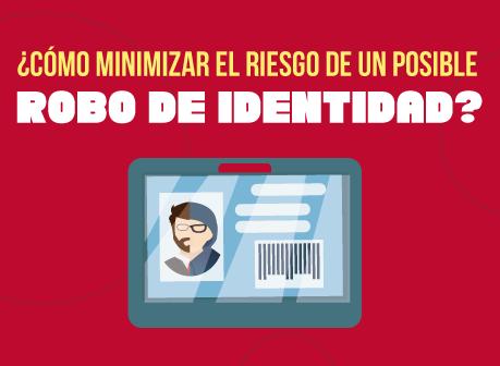 ¿CÓMO MINIMIZAR EL RIESGO DE ROBO DE IDENTIDAD?