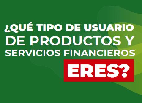 ¿Que tipo de usuario de productos y servicios financieros eres?