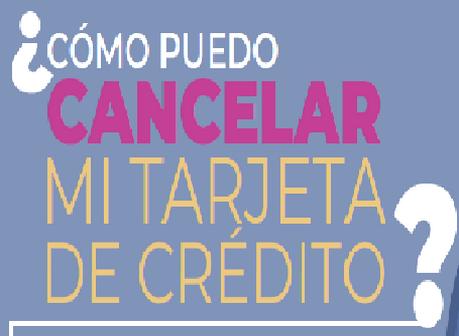¿Como puedo cancelar mi tarjeta de credito?