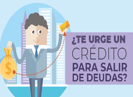 ¿Te urge un credito para salir de deudas?